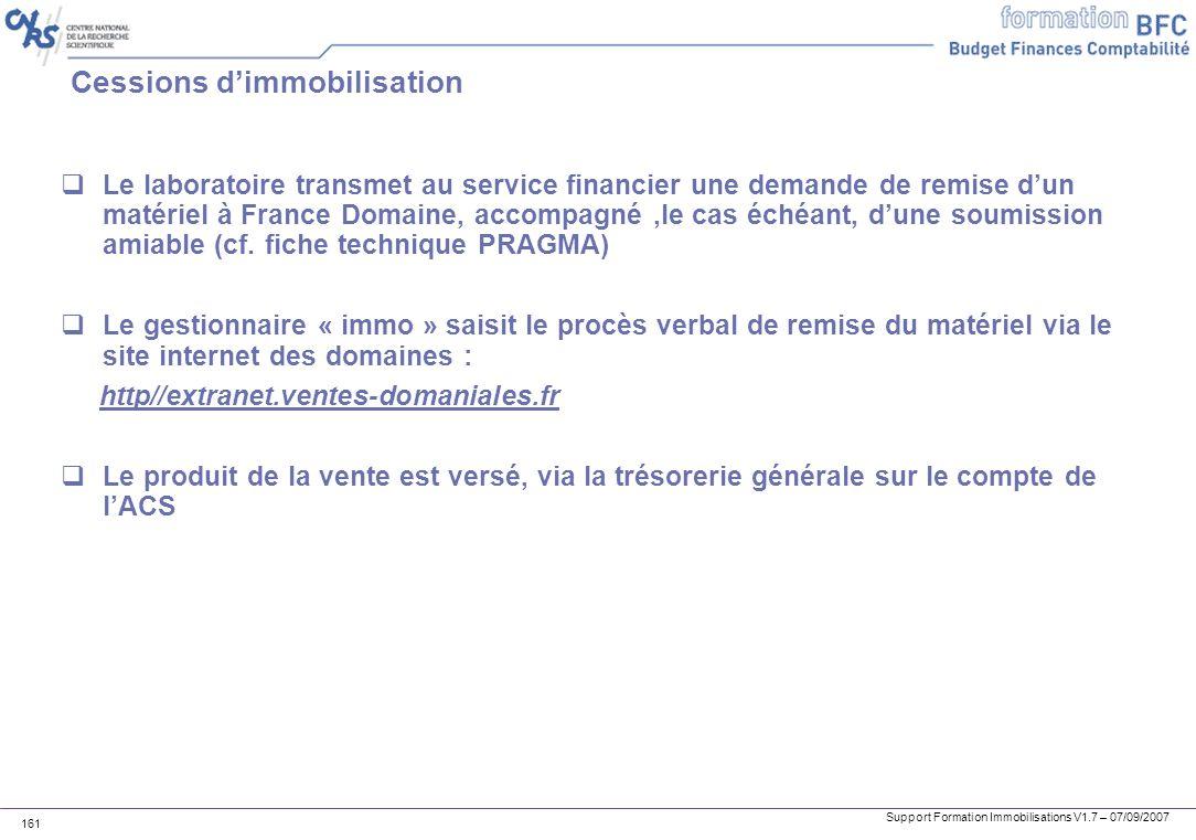 Support Formation Immobilisations V1.7 – 07/09/2007 161 Cessions dimmobilisation Le laboratoire transmet au service financier une demande de remise du