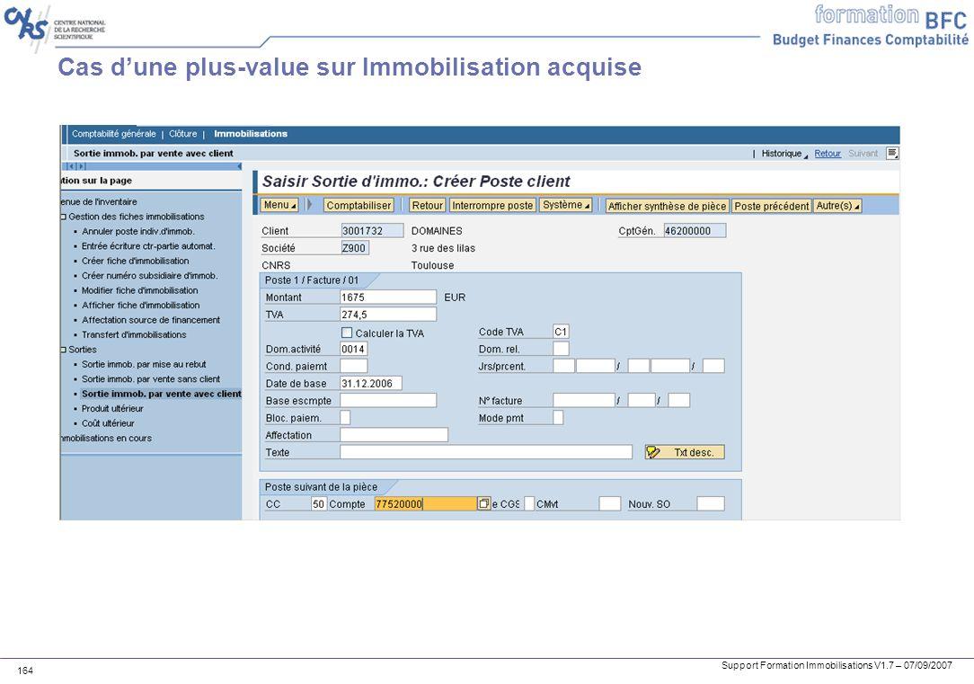 Support Formation Immobilisations V1.7 – 07/09/2007 164 Cas dune plus-value sur Immobilisation acquise