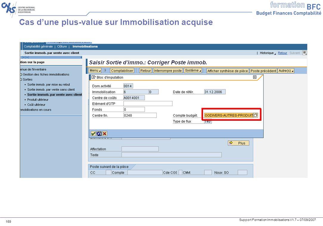 Support Formation Immobilisations V1.7 – 07/09/2007 169 Cas dune plus-value sur Immobilisation acquise