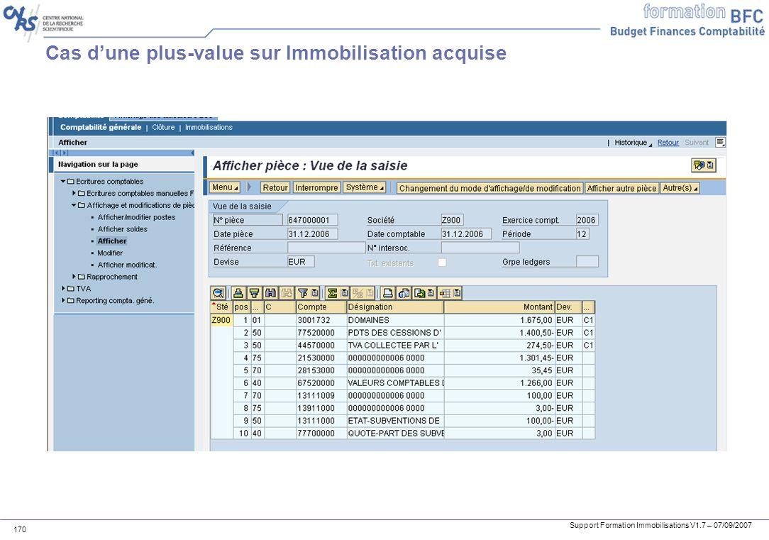 Support Formation Immobilisations V1.7 – 07/09/2007 170 Cas dune plus-value sur Immobilisation acquise