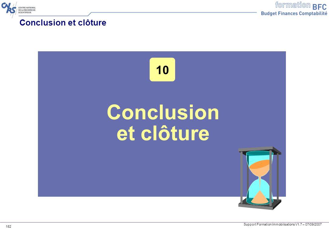 Support Formation Immobilisations V1.7 – 07/09/2007 182 Conclusion et clôture 10