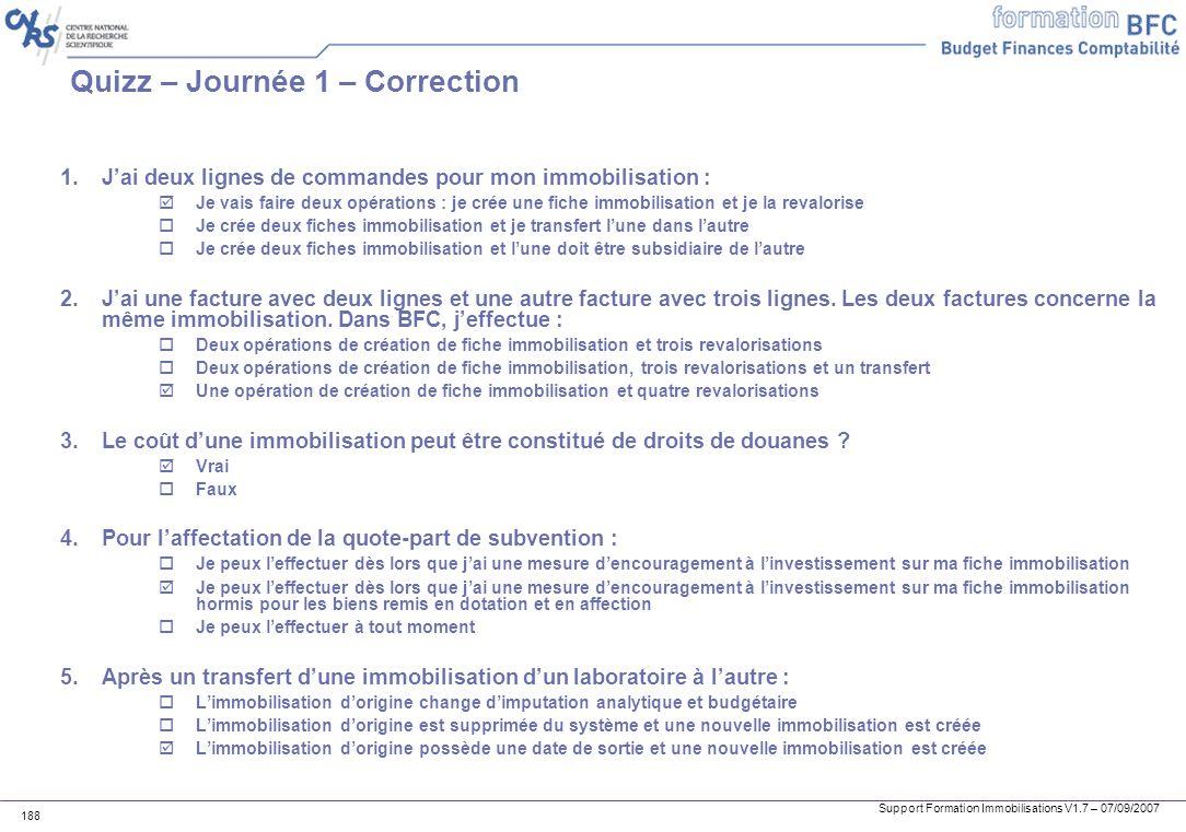 Support Formation Immobilisations V1.7 – 07/09/2007 188 Quizz – Journée 1 – Correction 1.Jai deux lignes de commandes pour mon immobilisation : Je vai