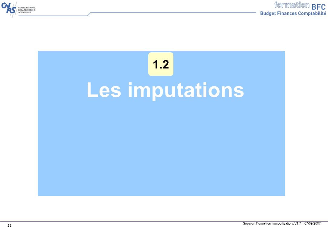 Support Formation Immobilisations V1.7 – 07/09/2007 23 Les imputations 1.2