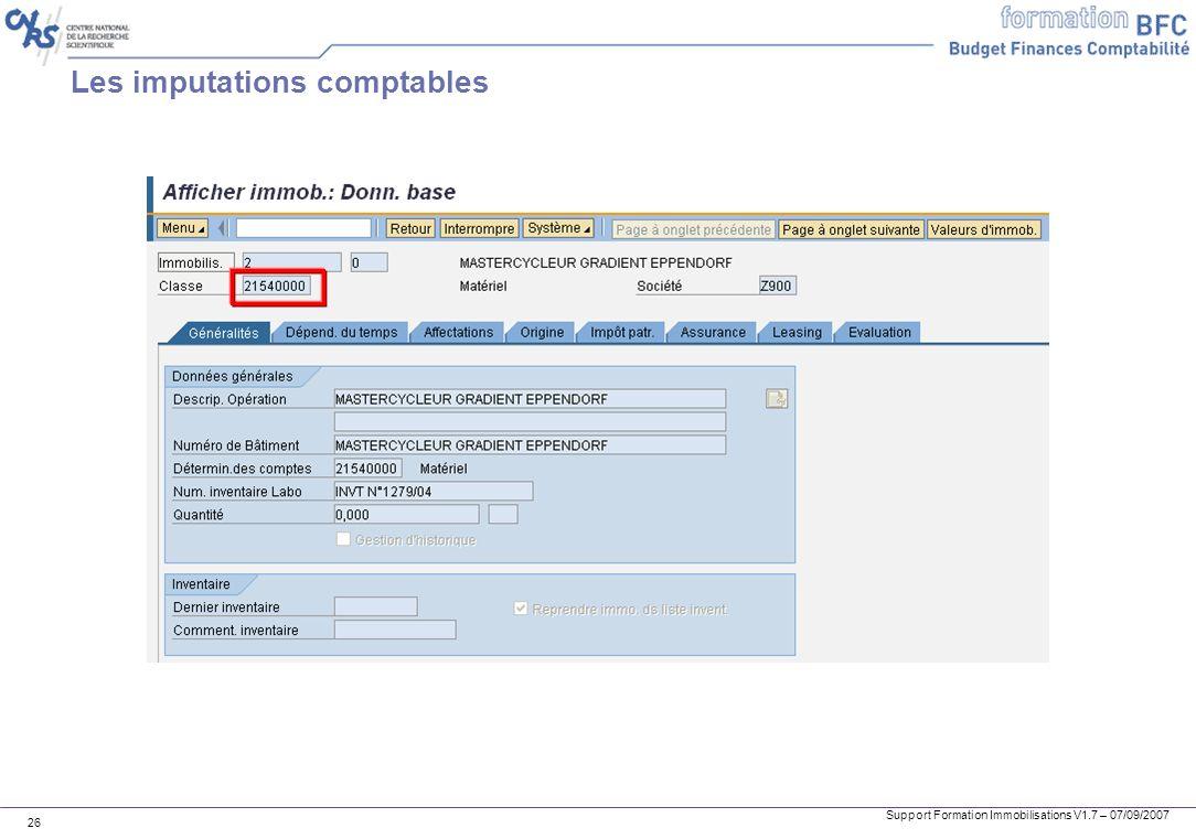 Support Formation Immobilisations V1.7 – 07/09/2007 26 Les imputations comptables