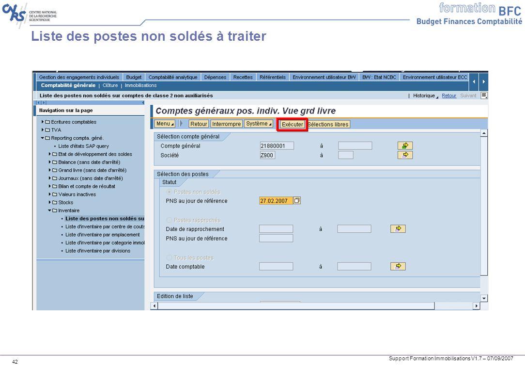 Support Formation Immobilisations V1.7 – 07/09/2007 42 Liste des postes non soldés à traiter