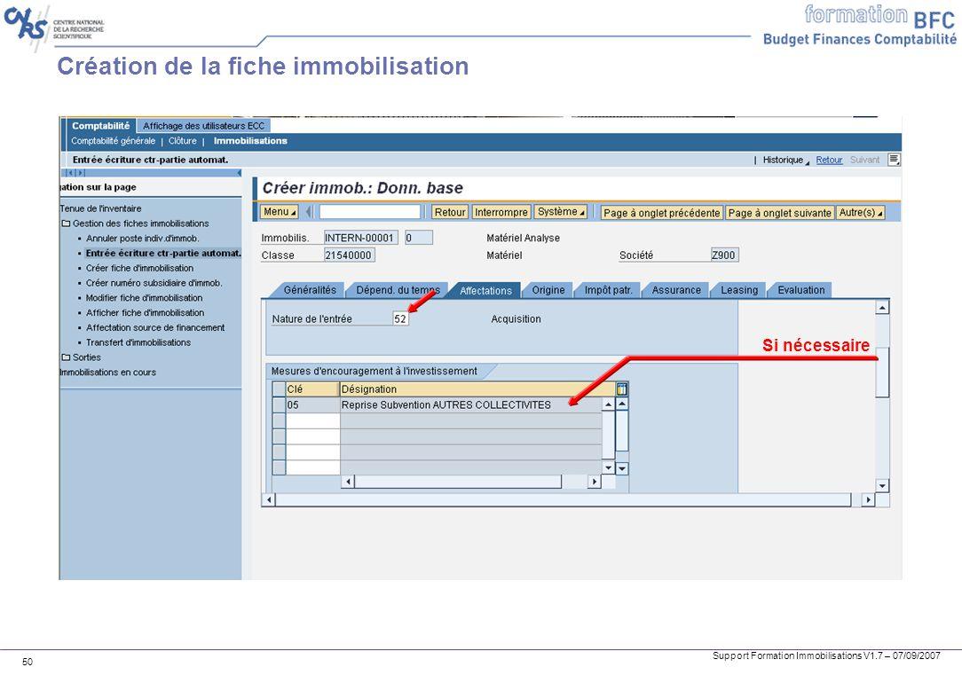 Support Formation Immobilisations V1.7 – 07/09/2007 50 Création de la fiche immobilisation Si nécessaire