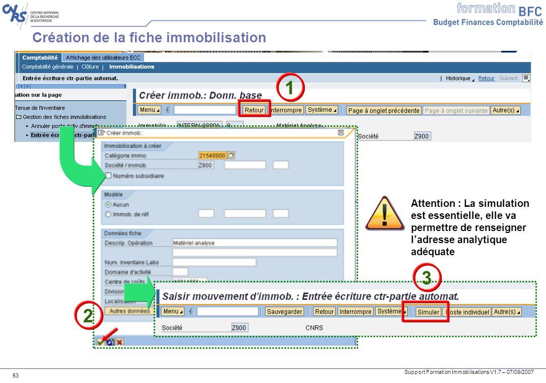 Support Formation Immobilisations V1.7 – 07/09/2007 53 Création de la fiche immobilisation 1 2 3 Attention : La simulation est essentielle, elle va pe