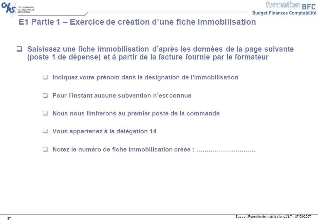 Support Formation Immobilisations V1.7 – 07/09/2007 57 E1 Partie 1 – Exercice de création dune fiche immobilisation Saisissez une fiche immobilisation