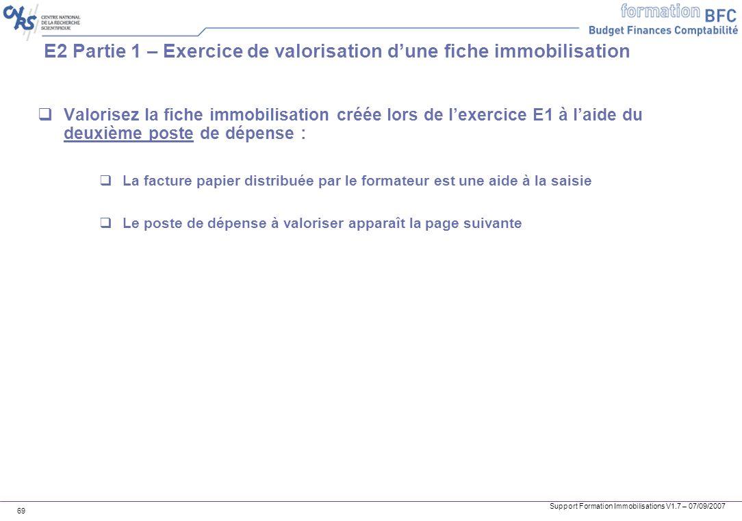 Support Formation Immobilisations V1.7 – 07/09/2007 69 E2 Partie 1 – Exercice de valorisation dune fiche immobilisation Valorisez la fiche immobilisat