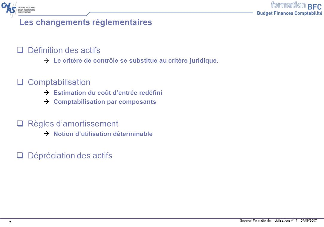Support Formation Immobilisations V1.7 – 07/09/2007 7 Les changements réglementaires Définition des actifs Le critère de contrôle se substitue au crit