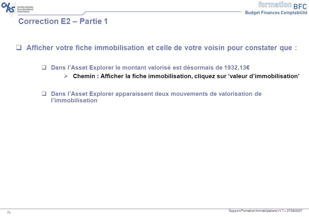 Support Formation Immobilisations V1.7 – 07/09/2007 71 Correction E2 – Partie 1 Afficher votre fiche immobilisation et celle de votre voisin pour cons
