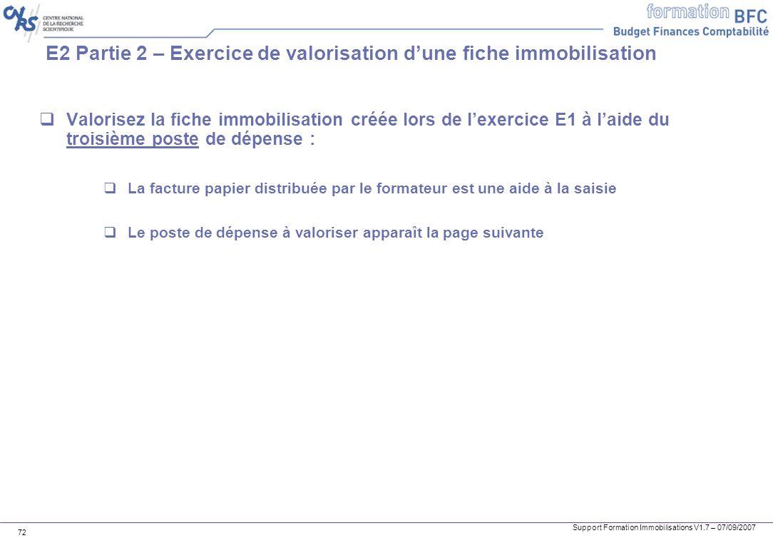 Support Formation Immobilisations V1.7 – 07/09/2007 72 E2 Partie 2 – Exercice de valorisation dune fiche immobilisation Valorisez la fiche immobilisat