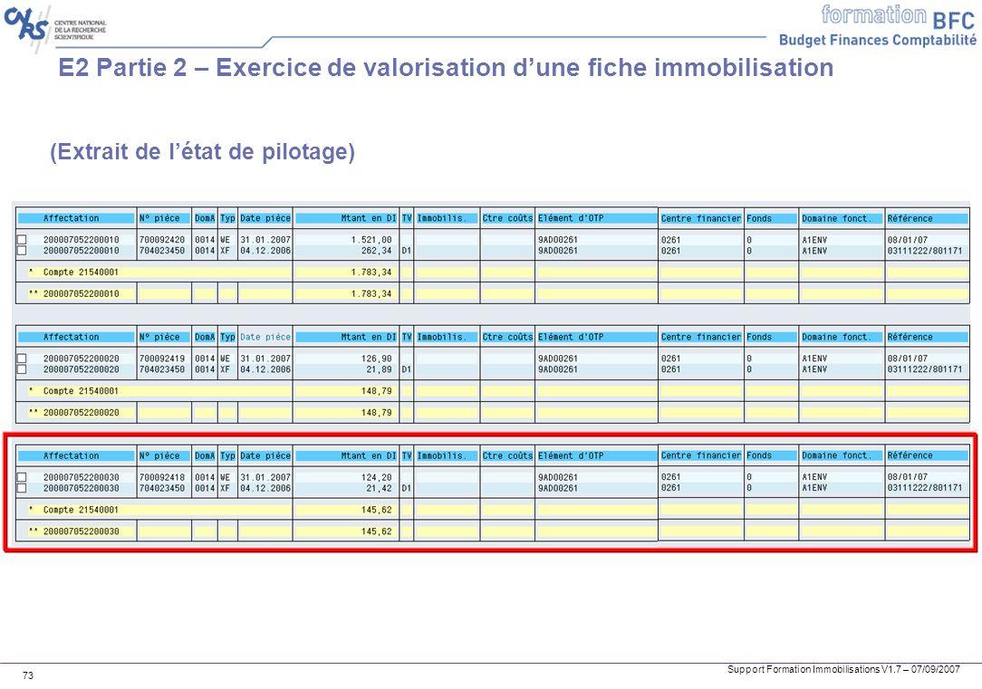 Support Formation Immobilisations V1.7 – 07/09/2007 73 E2 Partie 2 – Exercice de valorisation dune fiche immobilisation (Extrait de létat de pilotage)