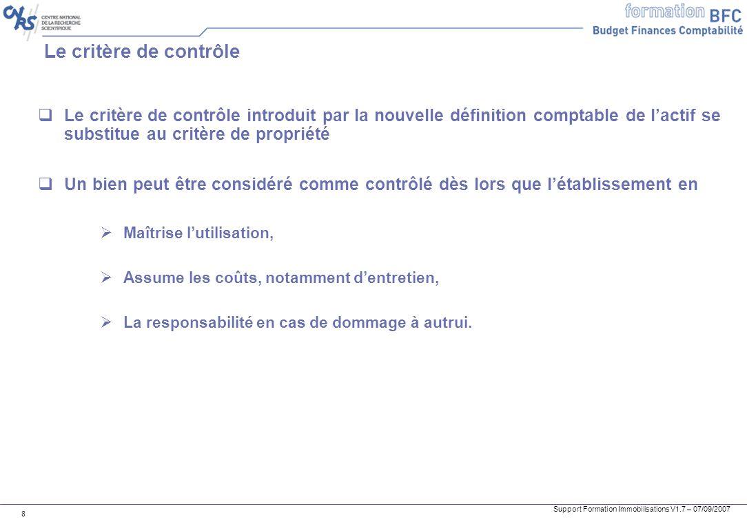 Support Formation Immobilisations V1.7 – 07/09/2007 8 Le critère de contrôle Le critère de contrôle introduit par la nouvelle définition comptable de
