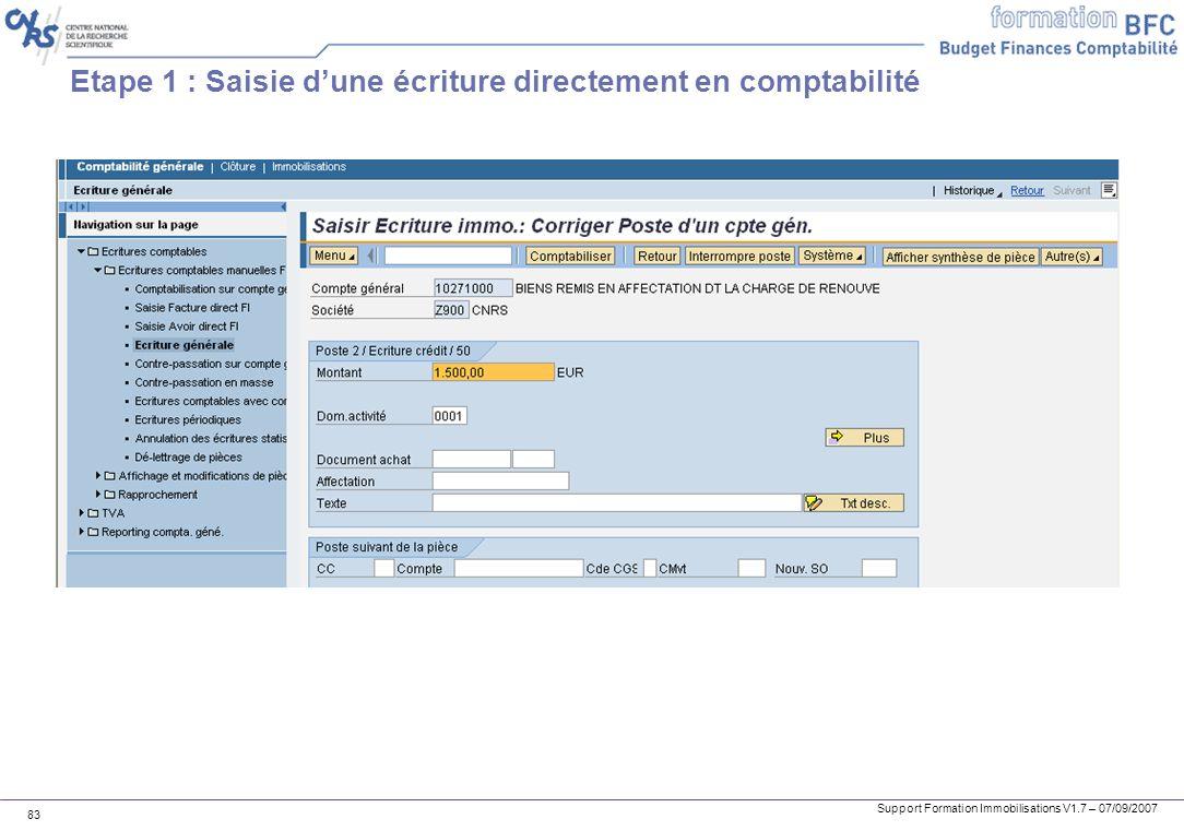 Support Formation Immobilisations V1.7 – 07/09/2007 83 Etape 1 : Saisie dune écriture directement en comptabilité