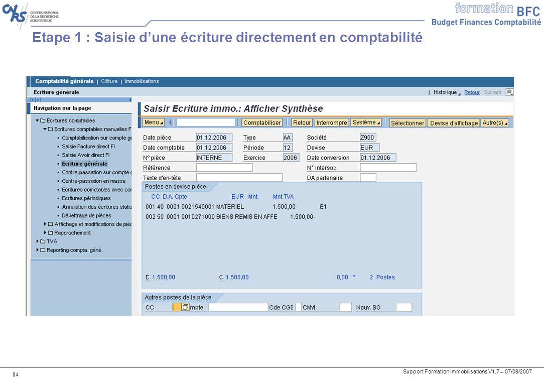 Support Formation Immobilisations V1.7 – 07/09/2007 84 Etape 1 : Saisie dune écriture directement en comptabilité