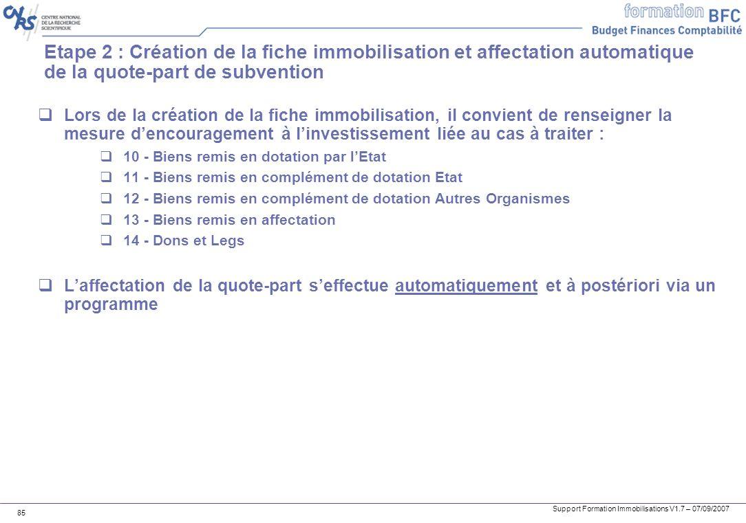 Support Formation Immobilisations V1.7 – 07/09/2007 85 Etape 2 : Création de la fiche immobilisation et affectation automatique de la quote-part de su