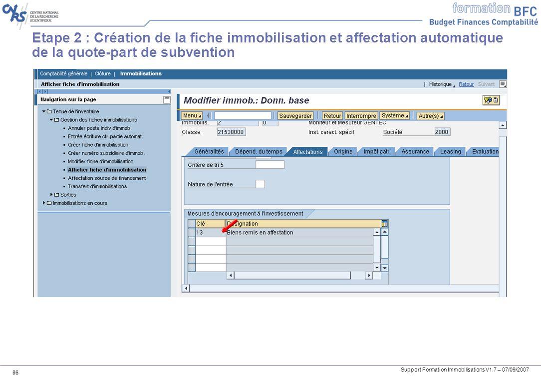 Support Formation Immobilisations V1.7 – 07/09/2007 86 Etape 2 : Création de la fiche immobilisation et affectation automatique de la quote-part de su