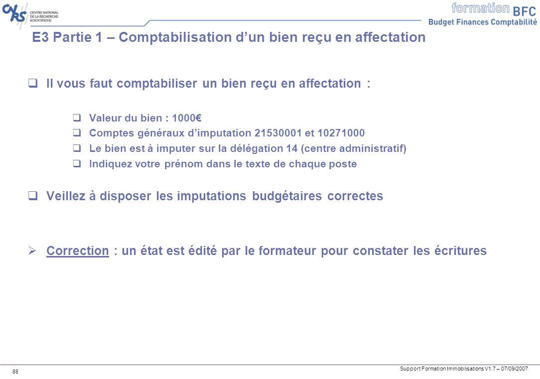 Support Formation Immobilisations V1.7 – 07/09/2007 88 E3 Partie 1 – Comptabilisation dun bien reçu en affectation Il vous faut comptabiliser un bien