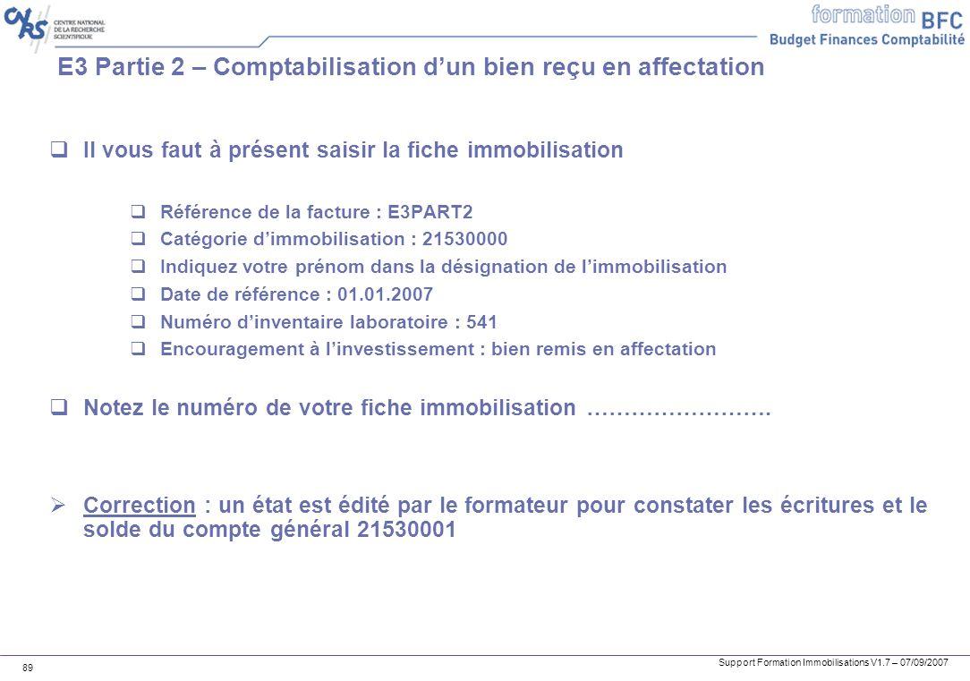 Support Formation Immobilisations V1.7 – 07/09/2007 89 E3 Partie 2 – Comptabilisation dun bien reçu en affectation Il vous faut à présent saisir la fi
