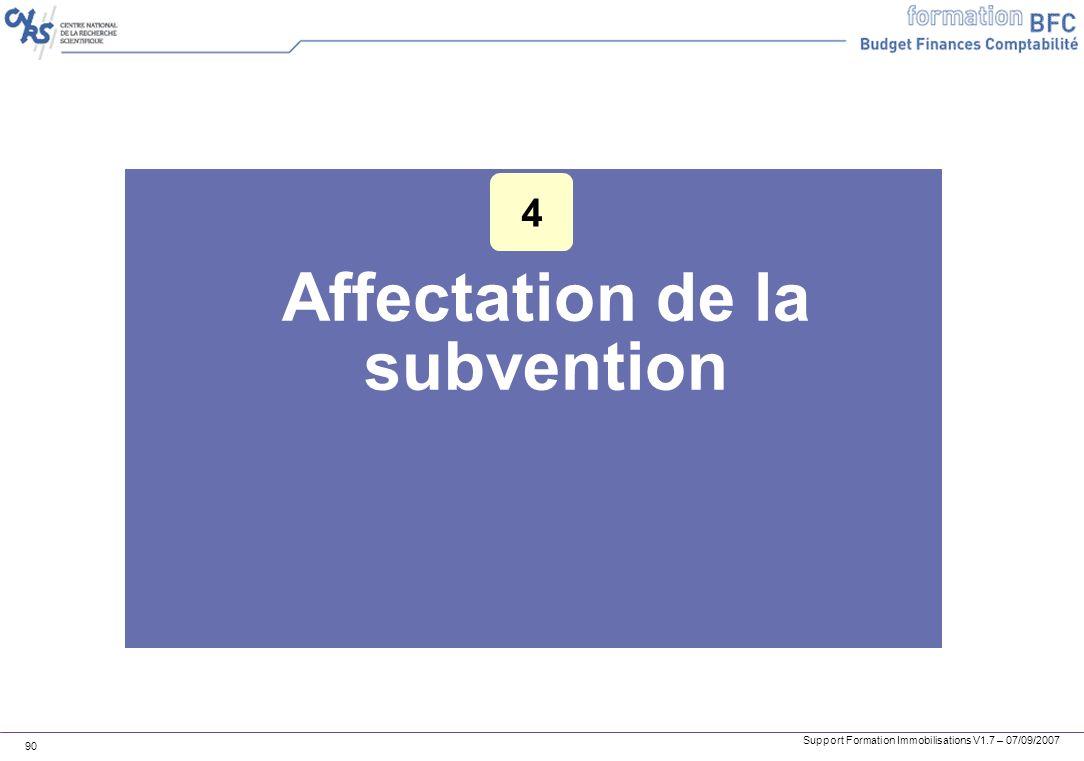 Support Formation Immobilisations V1.7 – 07/09/2007 90 Affectation de la subvention 4