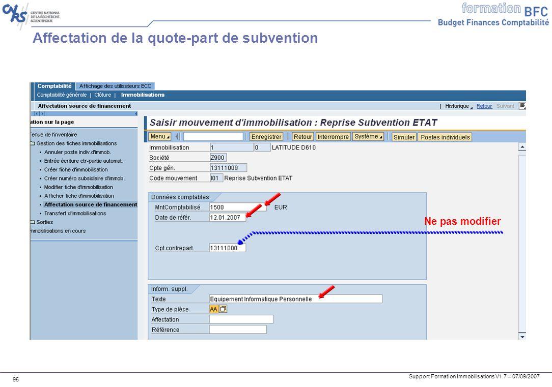 Support Formation Immobilisations V1.7 – 07/09/2007 95 Affectation de la quote-part de subvention Ne pas modifier