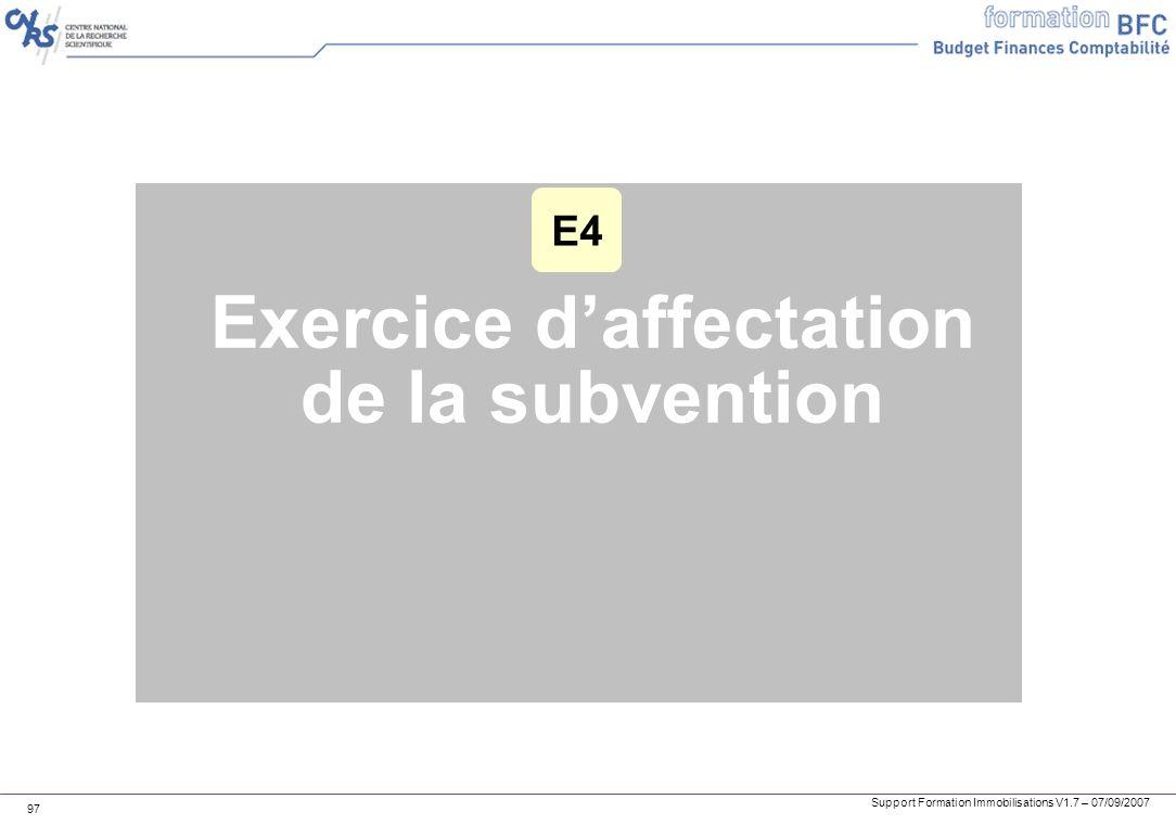 Support Formation Immobilisations V1.7 – 07/09/2007 97 Exercice daffectation de la subvention E4