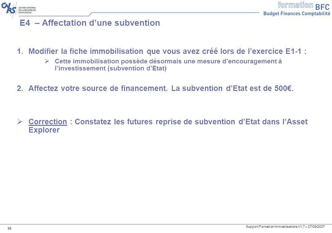 Support Formation Immobilisations V1.7 – 07/09/2007 98 E4 – Affectation dune subvention 1.Modifier la fiche immobilisation que vous avez créé lors de