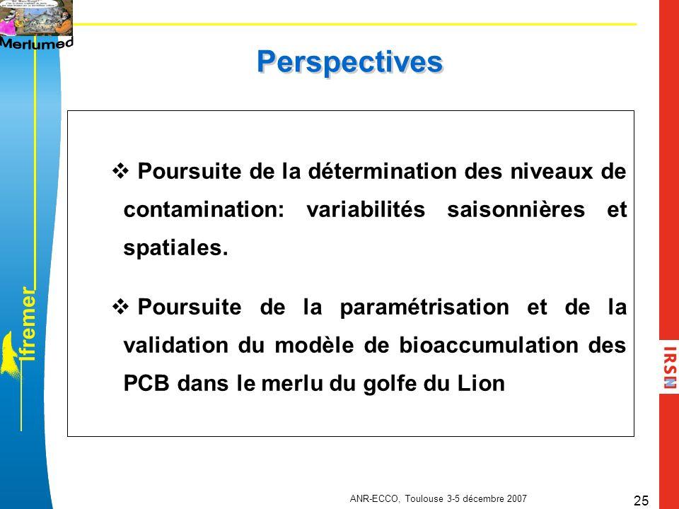 l f r e m e r ANR-ECCO, Toulouse 3-5 décembre 2007 25 Perspectives Poursuite de la détermination des niveaux de contamination: variabilités saisonnièr
