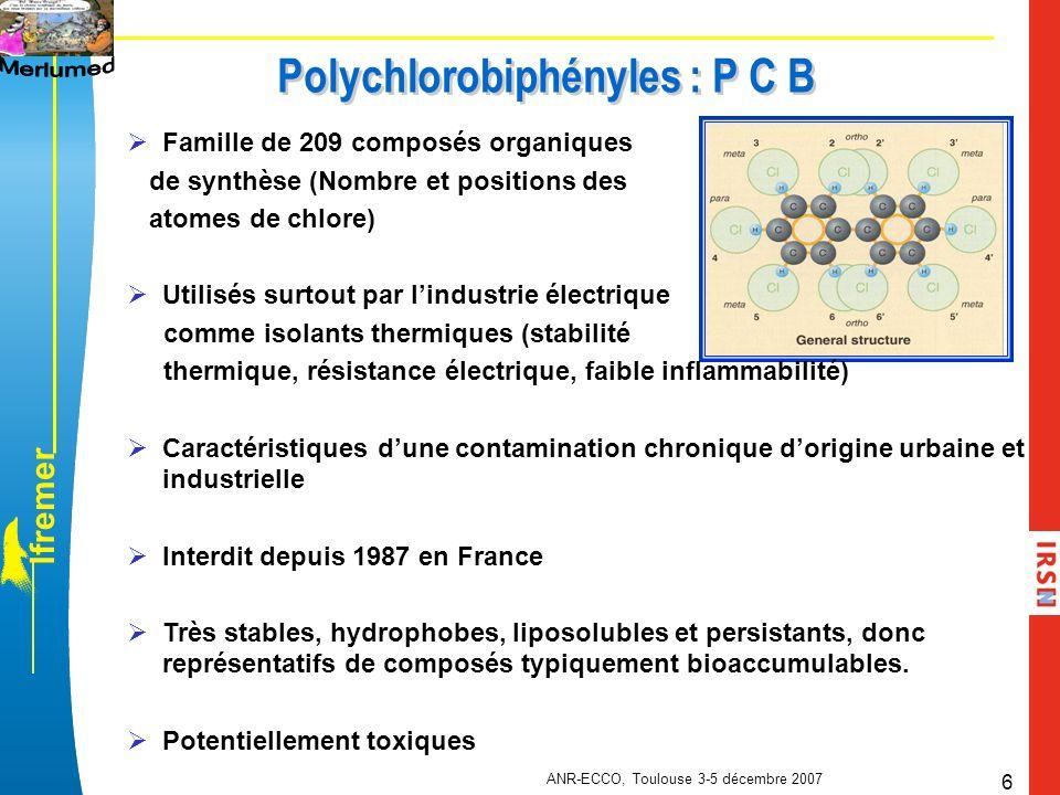 l f r e m e r ANR-ECCO, Toulouse 3-5 décembre 2007 6 Polychlorobiphényles : P C B Famille de 209 composés organiques de synthèse (Nombre et positions
