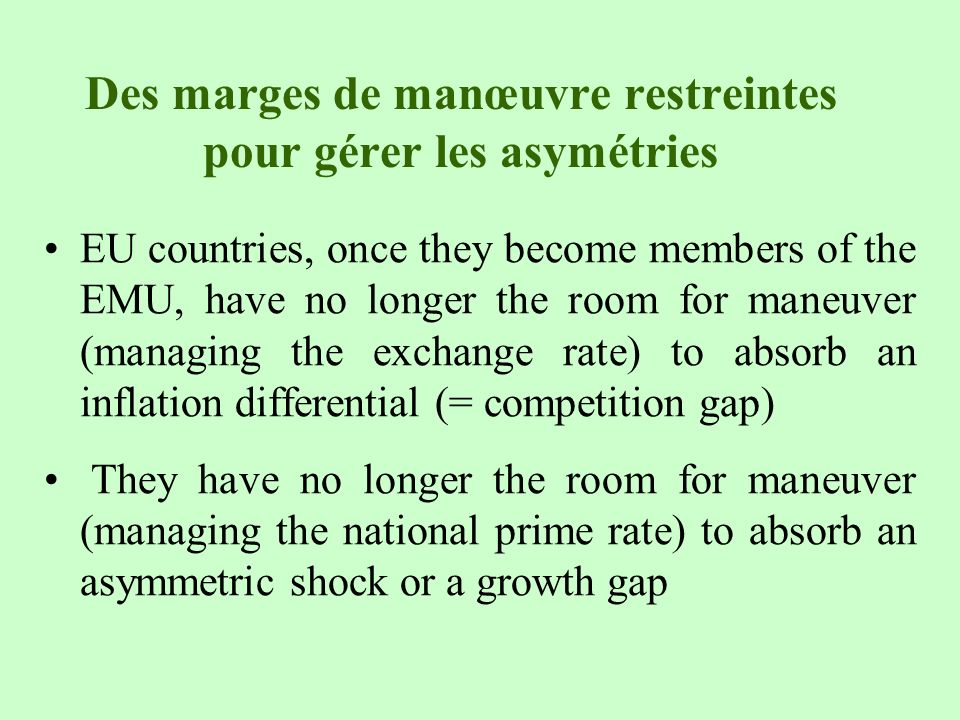Des marges de manœuvre restreintes pour gérer les asymétries EU countries, once they become members of the EMU, have no longer the room for maneuver (