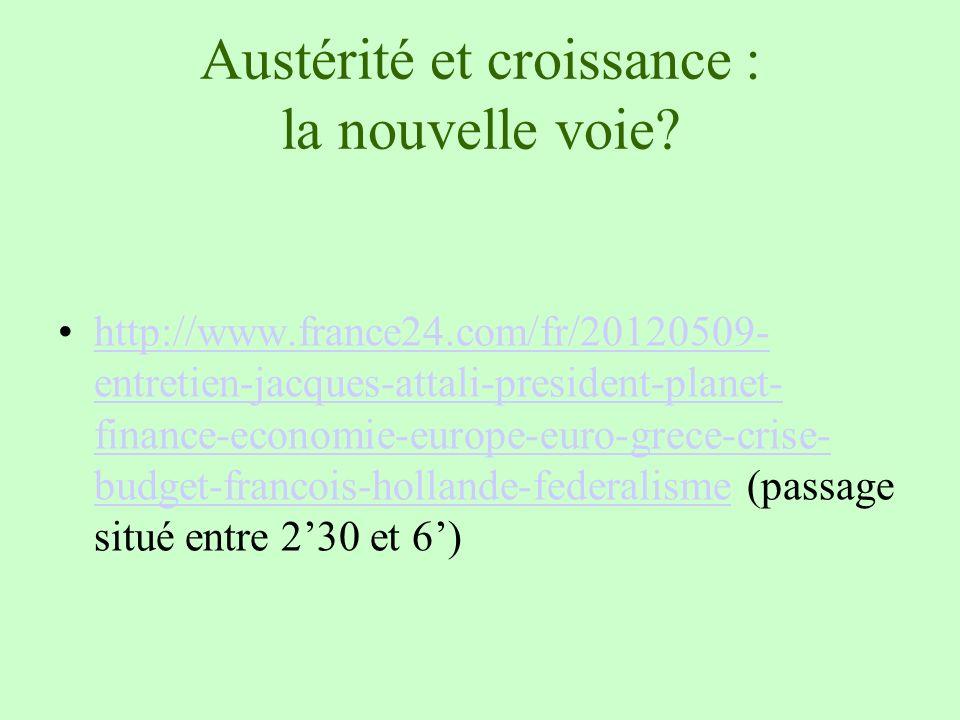 Austérité et croissance : la nouvelle voie? http://www.france24.com/fr/20120509- entretien-jacques-attali-president-planet- finance-economie-europe-eu