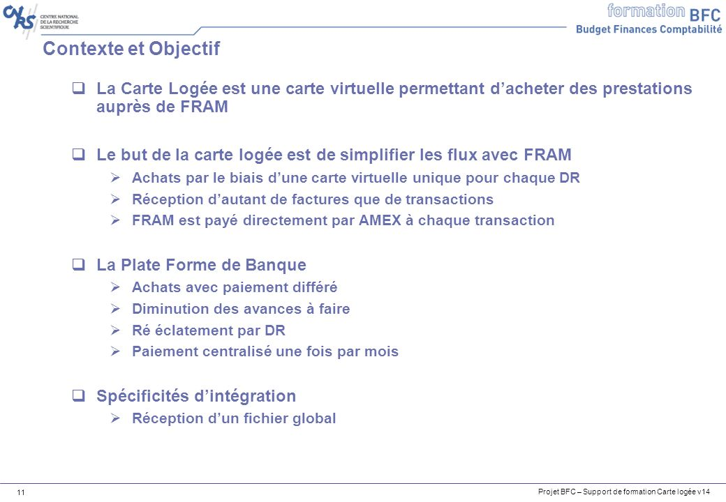 Projet BFC – Support de formation Carte logée v14 11 Contexte et Objectif La Carte Logée est une carte virtuelle permettant dacheter des prestations a