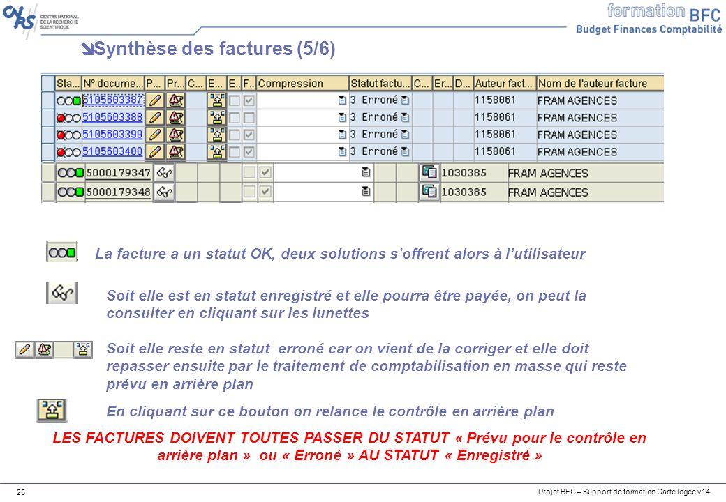 Projet BFC – Support de formation Carte logée v14 25 Synthèse des factures (5/6) La facture a un statut OK, deux solutions soffrent alors à lutilisate