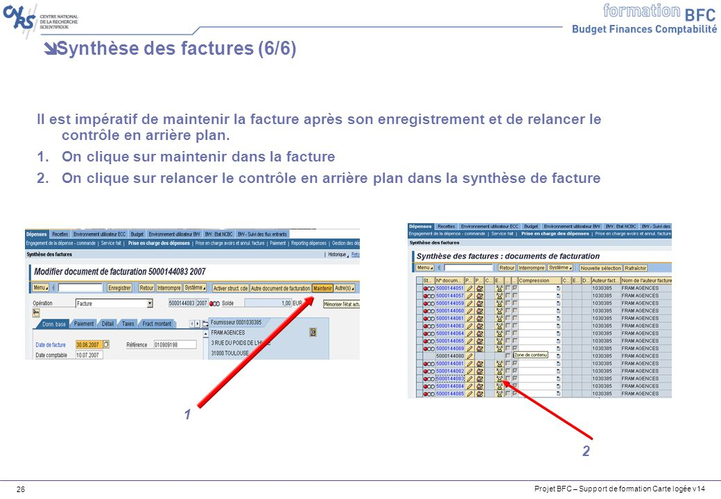 Projet BFC – Support de formation Carte logée v14 26 Synthèse des factures (6/6) Il est impératif de maintenir la facture après son enregistrement et