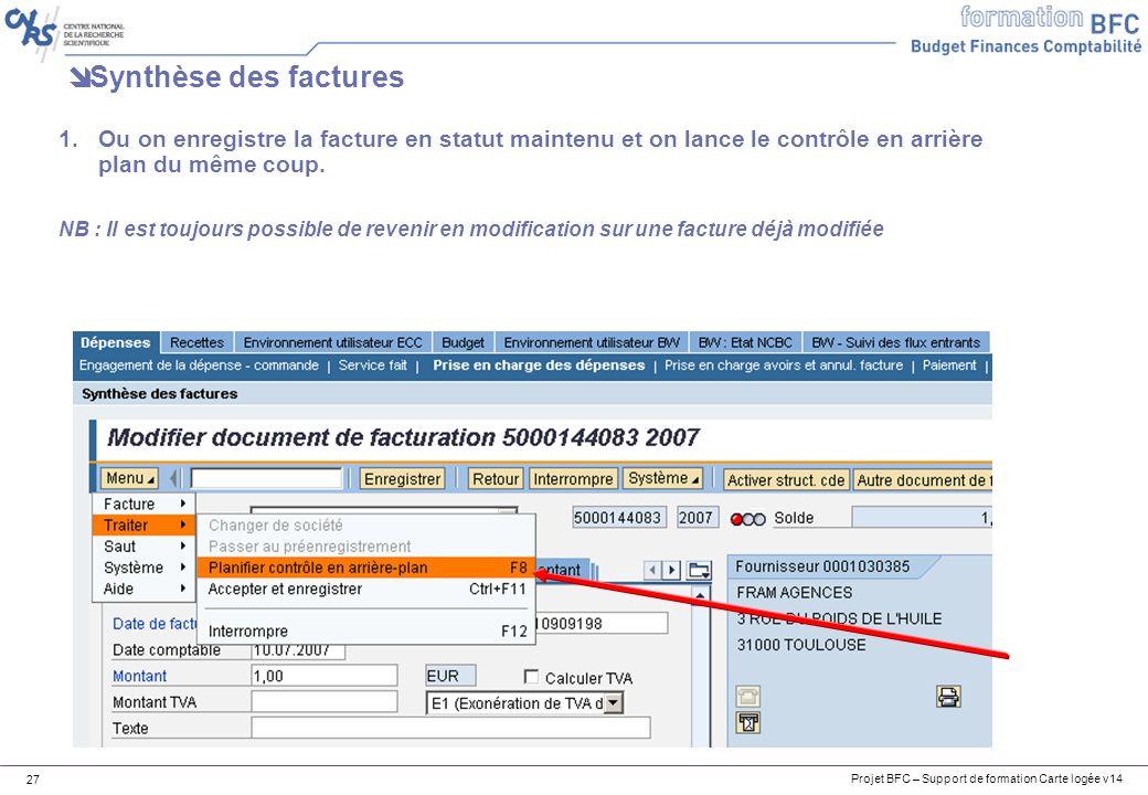 Projet BFC – Support de formation Carte logée v14 27 Synthèse des factures 1.Ou on enregistre la facture en statut maintenu et on lance le contrôle en arrière plan du même coup.