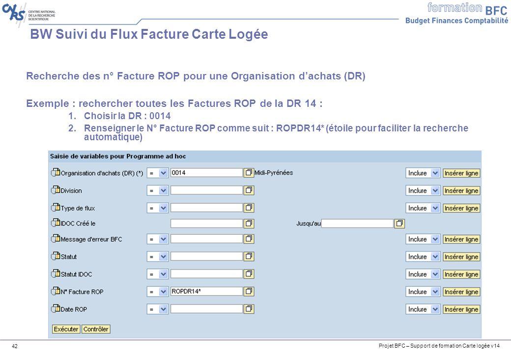 Projet BFC – Support de formation Carte logée v14 42 BW Suivi du Flux Facture Carte Logée Recherche des n° Facture ROP pour une Organisation dachats (