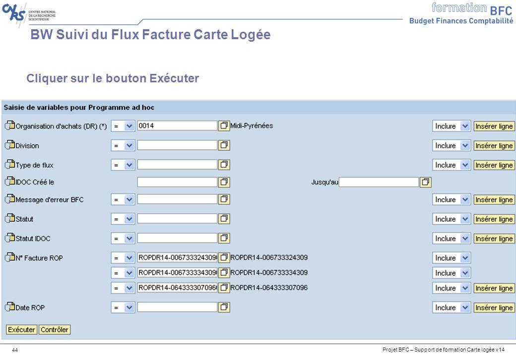 Projet BFC – Support de formation Carte logée v14 44 BW Suivi du Flux Facture Carte Logée Cliquer sur le bouton Exécuter