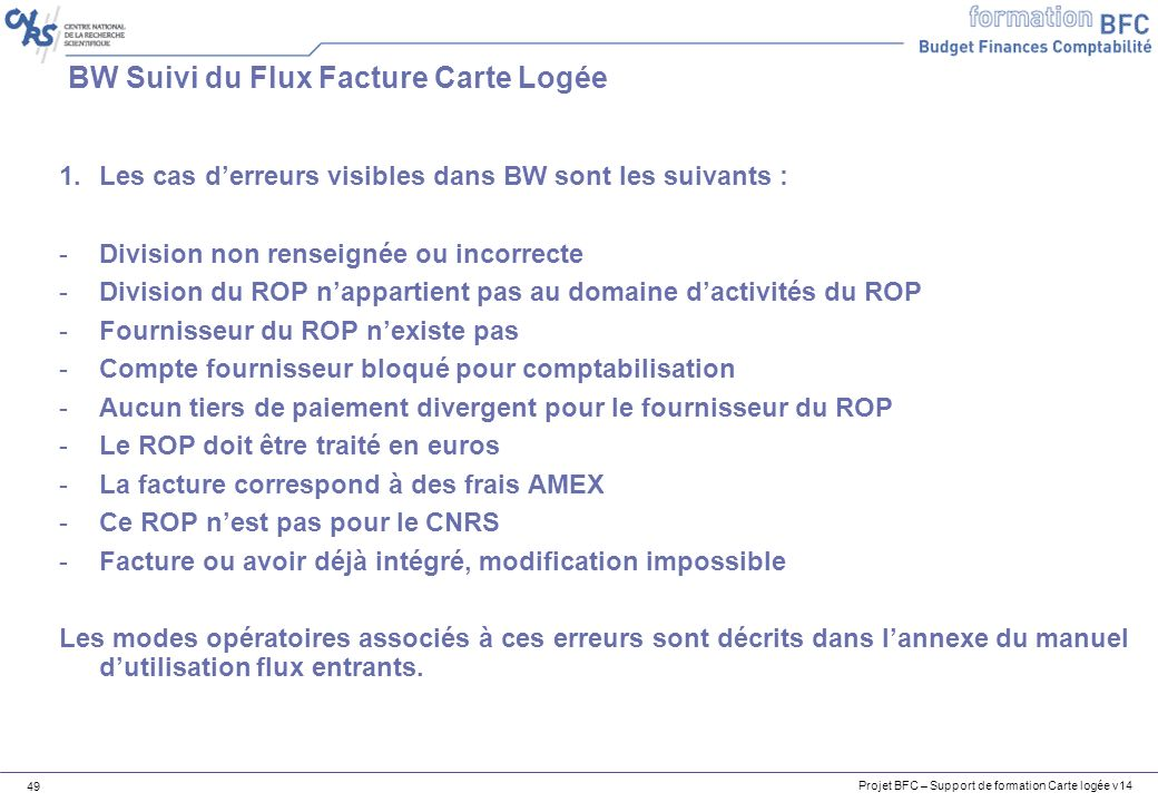 Projet BFC – Support de formation Carte logée v14 49 BW Suivi du Flux Facture Carte Logée 1.Les cas derreurs visibles dans BW sont les suivants : -Div