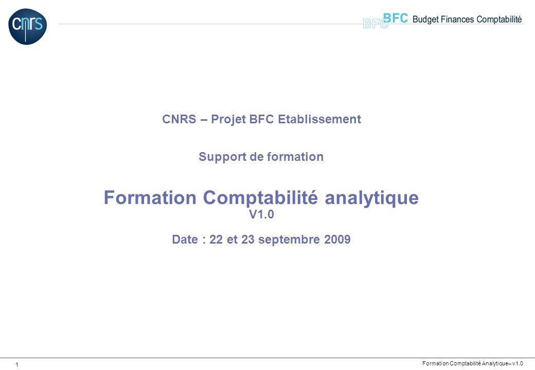 Formation Comptabilité Analytique– v1.0 1 CNRS – Projet BFC Etablissement Support de formation Formation Comptabilité analytique V1.0 Date : 22 et 23