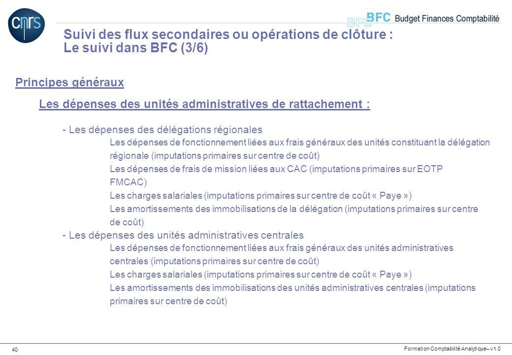 Formation Comptabilité Analytique– v1.0 40 Principes généraux Les dépenses des unités administratives de rattachement : - Les dépenses des délégations