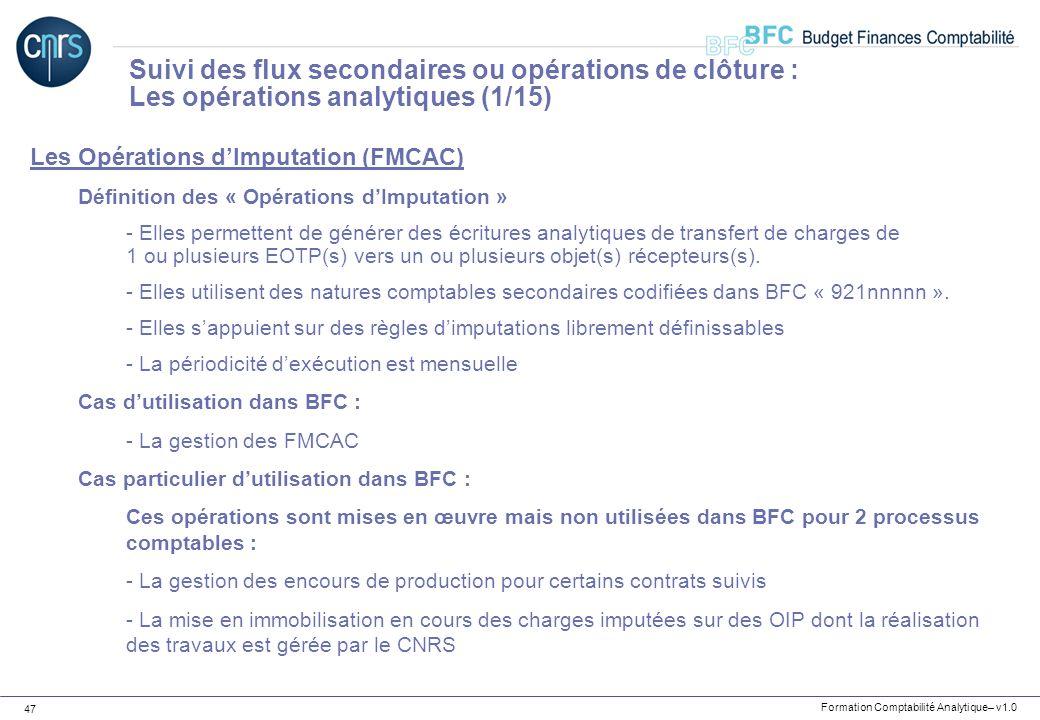 Formation Comptabilité Analytique– v1.0 47 Les Opérations dImputation (FMCAC) Définition des « Opérations dImputation » - Elles permettent de générer