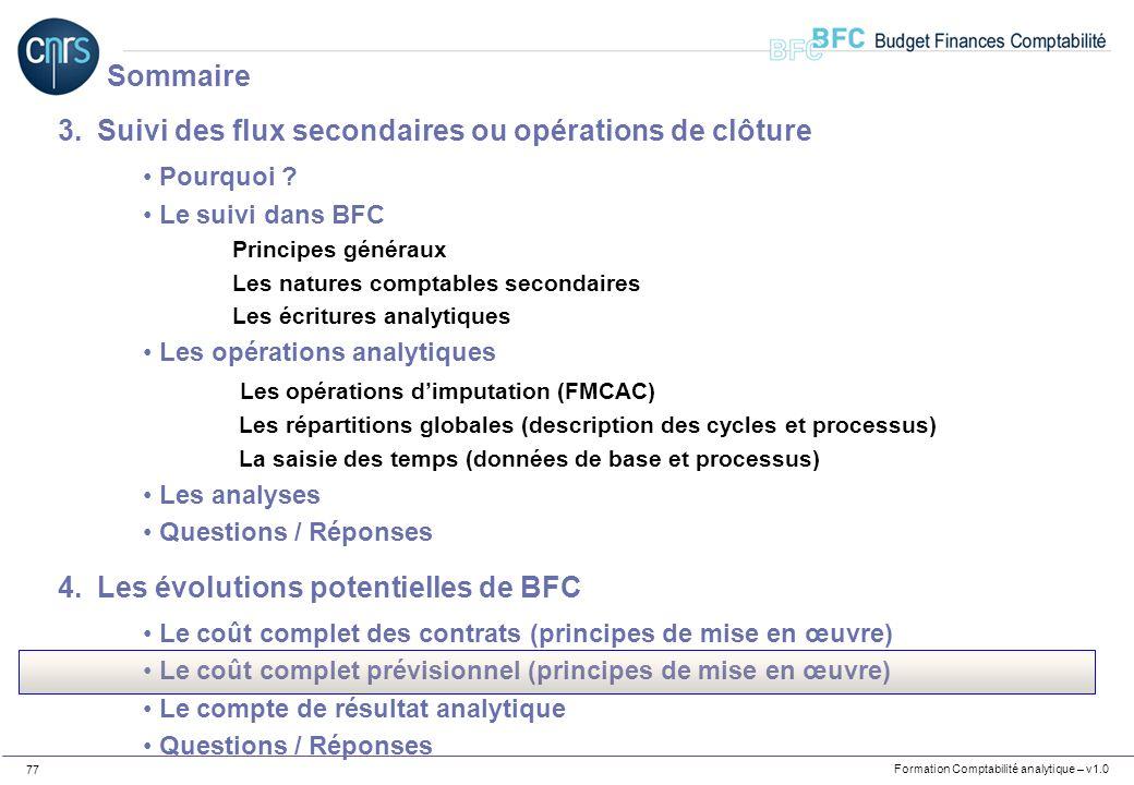 Formation Comptabilité analytique – v1.0 77 3.Suivi des flux secondaires ou opérations de clôture Pourquoi ? Le suivi dans BFC Principes généraux Les