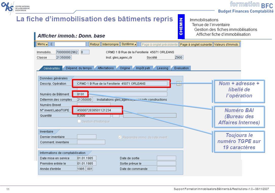 Support Formation Immobilisations Bâtiments & Restitutions v1.0 – 06/11/2007 11 La fiche dimmobilisation des bâtiments repris Nom + adresse + libellé