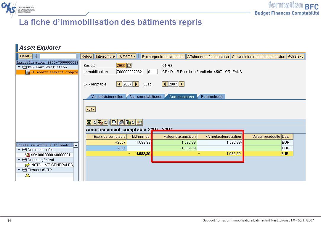 Support Formation Immobilisations Bâtiments & Restitutions v1.0 – 06/11/2007 14 La fiche dimmobilisation des bâtiments repris