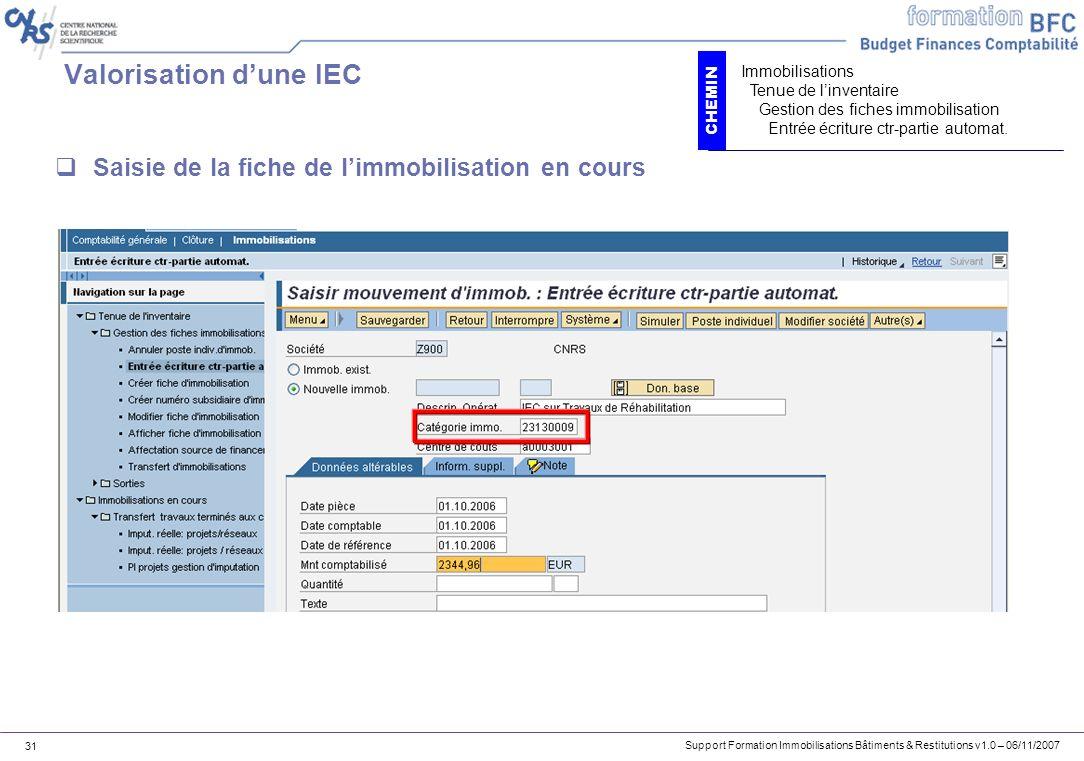 Support Formation Immobilisations Bâtiments & Restitutions v1.0 – 06/11/2007 31 Valorisation dune IEC Saisie de la fiche de limmobilisation en cours I