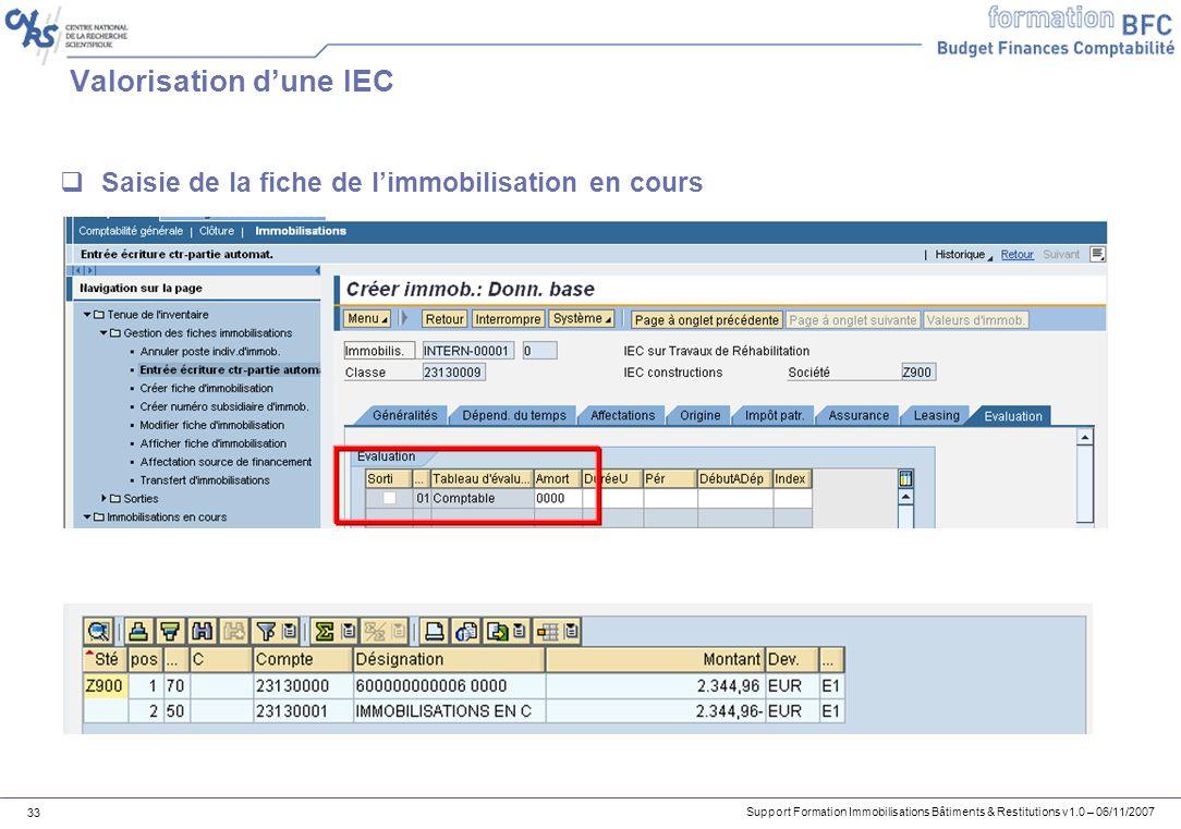 Support Formation Immobilisations Bâtiments & Restitutions v1.0 – 06/11/2007 33 Valorisation dune IEC Saisie de la fiche de limmobilisation en cours
