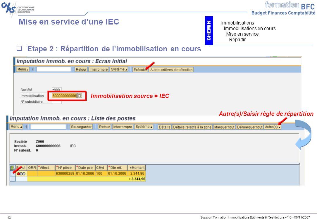 Support Formation Immobilisations Bâtiments & Restitutions v1.0 – 06/11/2007 43 Mise en service dune IEC Etape 2 : Répartition de limmobilisation en c