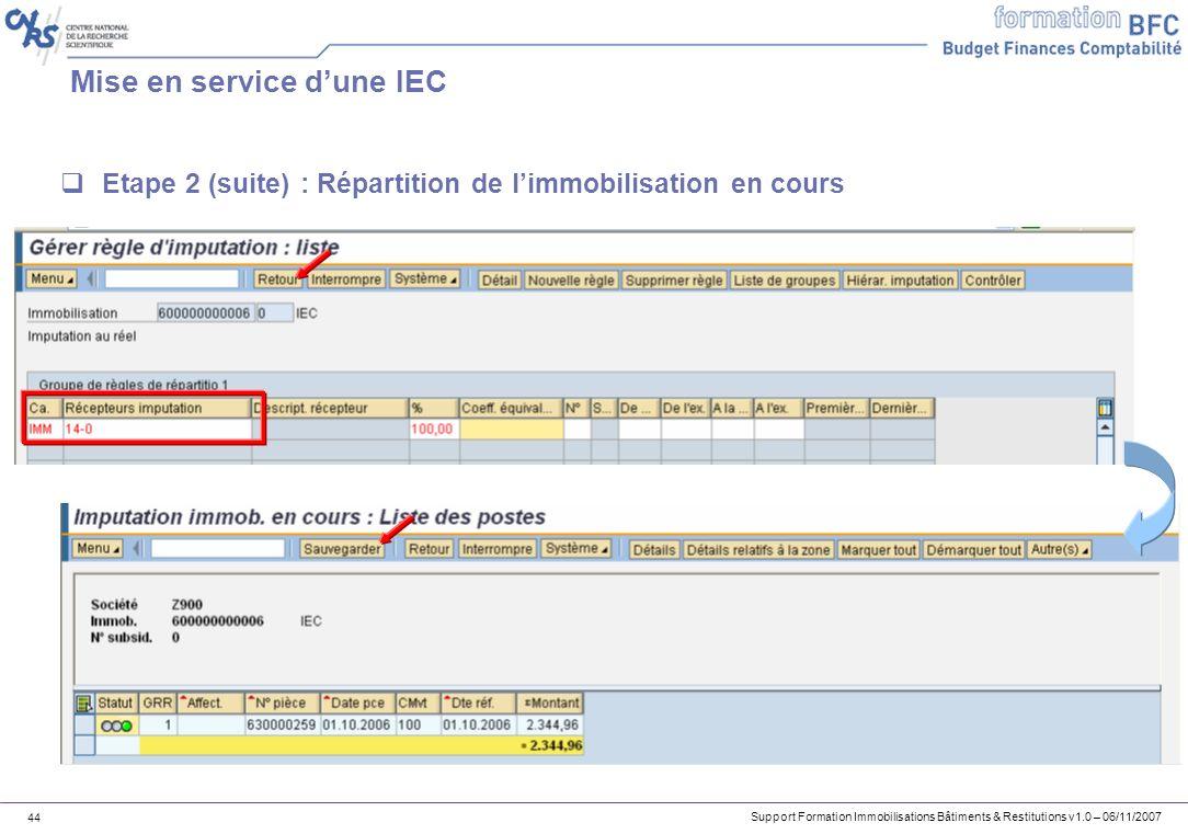 Support Formation Immobilisations Bâtiments & Restitutions v1.0 – 06/11/2007 44 Mise en service dune IEC Etape 2 (suite) : Répartition de limmobilisat