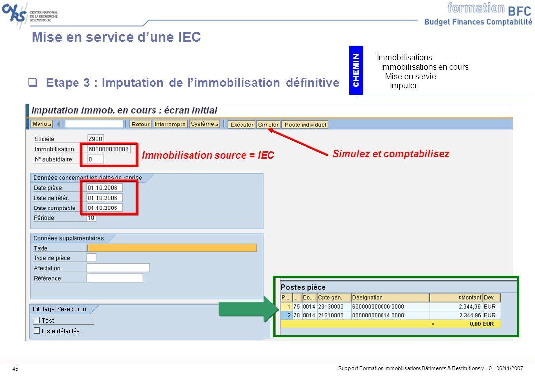 Support Formation Immobilisations Bâtiments & Restitutions v1.0 – 06/11/2007 45 Mise en service dune IEC Etape 3 : Imputation de limmobilisation défin